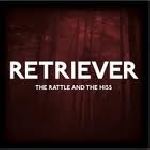 retriever - the rattle and the hiss