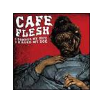 cafe flesh - i dumped my wife i killed my dog