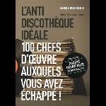 Christophe Conte (préface Bernard Lenoir) - L'anti discothèque idéale (100 chefs d'oeuvre auxquels vous avez échappé!)