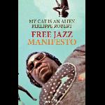 My Cat Is An Alien / Philippe Robert   - Free Jazz Manifesto