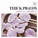 Thick Pigeon - Subway (singles)
