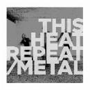 this heat - repeat/metal (color vinyl)