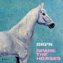 big'n - spare the horses
