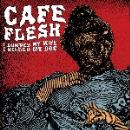 cafe flesh - i dumped my wife, i killed my dog