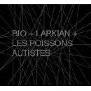 bio + larkian + les poissons autistes - s/t