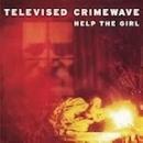 televised crimewave - help the girl