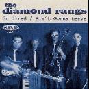 the diamond rangs - so tired / ain't gonna leave