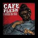 cafe flesh - i dumped my wife i killed my dog