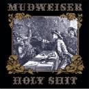 mudweiser - holy shit