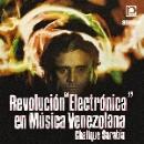 chelique sarabia - revolución electrónica en música venezolana