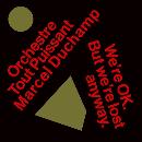 Orchestre Tout Puissant Marcel Duchamp - We're OK. But we're lost anyway.