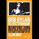 elijah wald - bob dylan electrique (newport 1965 du folk au rock histoire d'un coup d'état)