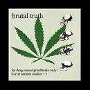 brutal truth - for drug crazed grindfreaks