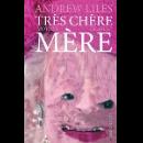 andrew liles - très chère mère / mother dearest