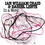 Ian William Craig & Daniel Lentz  - In A Word