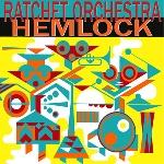 ratchet orchestra - hemlock