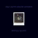 bad news from cosmos - heima matti