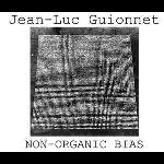 jean-luc guionnet - non-organic bias