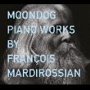 moondog - piano works by françois mardirossian