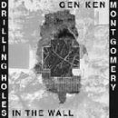 gen ken montgomery - drilling holes in the wall