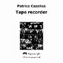 Patrice Cazelles - Tape Recorder