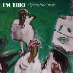 fm trio - objects & animals