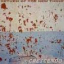 return of the new thing - crescendo