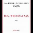 evan parker - matthew shipp - rex, wrecks & xxx