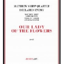 matthew shipp quartet declared enemy - our lady of the flowers