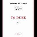 matthew shipp trio (michael bisio - whit dickey) - to duke