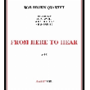 rob brown quartet (swell - lightcap - taylor) - from here to hear