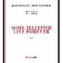 Jeff Parker - Rob Mazurek - Some Jellyfish Live Forever