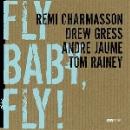 rémi charmasson - drew gress - andré jaume - tom rainey - fly baby, fly !