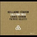 guillaume séguron (lionel garcin - patrice soletti) - solo pour trois