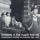 london is the place for me - trinidadian calypso in london, 1950 - 1956