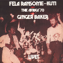 fela ransome-kuti and the africa 70 with ginger baker - live!