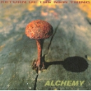 return of the new thing - alchemy