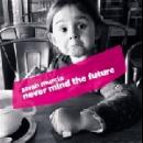 sarah murcia - never mind the future