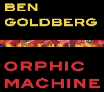 ben goldberg - orphic machine
