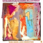 wayne horvitz - butch morris - william parker - some order, long understood