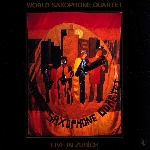 world saxophone quartet - live in zurich