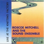 roscoe mitchell and the sound ensemble - live at the knitting factory