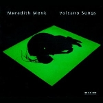 meredith monk - volcano songs