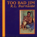 r.l burnside - too bad jim