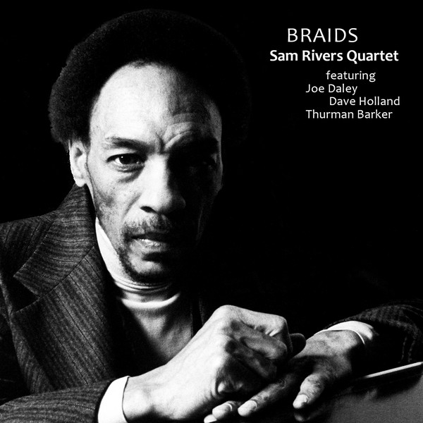 Sam Rivers Quartet Featuring Joe Daley - Dave Holland - Thurman Barker - Braids