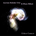 lucien dubuis trio & marc ribot - ultime cosmos