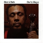 charlie mingus - blues & roots