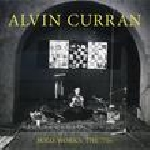 alvin curran - solo works the '70s
