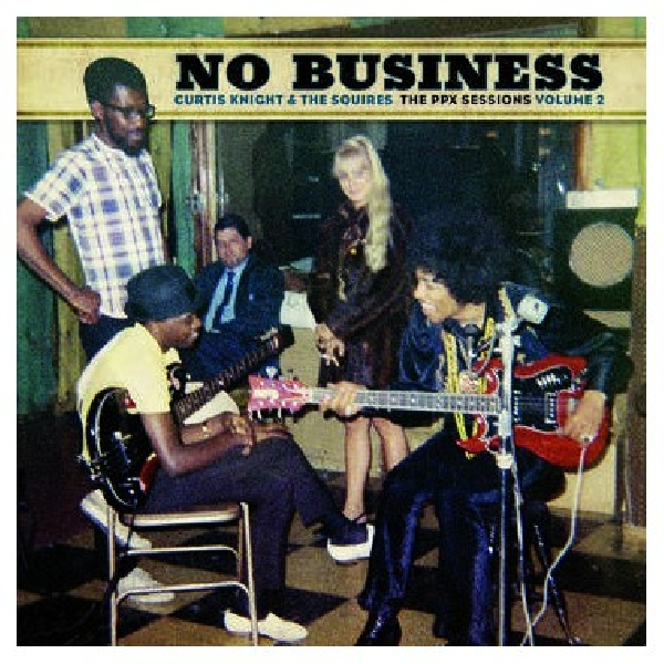 Curtis Knight & The Squires - no Business: The PPX Sessions Vol.2 (RSD 2020)