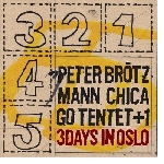 peter brötzmann chicago tentet +1 - 3 nights in oslo